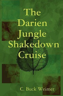 The Darien Jungle Shakedown Cruise - C. Buck Weimer