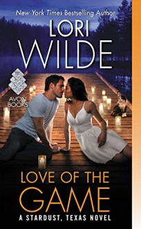 Love of the Game: A Stardust, Texas Novel - Lori Wilde