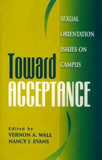 Toward Acceptance: Sexual Orientation Issues on Campus - Vernon A. Wall
