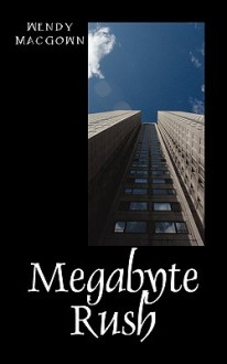 Megabyte Rush - Wendy MacGown