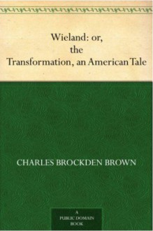 Wieland: or, the Transformation, an American Tale - Brown Charles Brockden