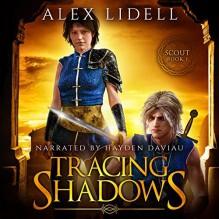 Tracing Shadows - Alex Lidell