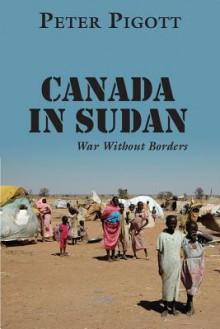 Canada in Sudan: War Without Borders - Peter Pigott