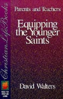 Equipping the Younger Saints for Parents and Teachers - David Walters