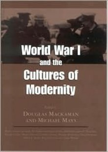 World War I And The Cultures Of Modernity - Michael Mays, Douglas Peter Mackaman