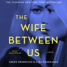 The Wife Between Us - Julia Whelan,Sarah Pekkanen,Greer Hendricks