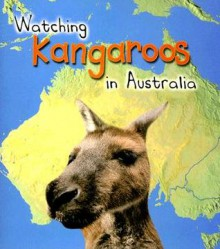 Watching Kangaroos in Australia - Louise Spilsbury, Richard Spilsbury
