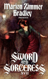 Sword and Sorceress XVII - Warwick Goble, Carrie Vaughn, Marion Zimmer Bradley, Diana L. Paxson, Cynthia Ward, Dorothy J. Heydt, Vera Nazarian, Patricia Duffy Novak, Deborah Wheeler, Lee Martindale, Jenn Reese, Cynthia McQuillin, Dave Smeds, Lisa Silverthorne, Elizabeth Gilligan, Laura J. Underwo