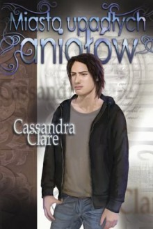 Miasto upadłych aniołów - Clare Cassandra