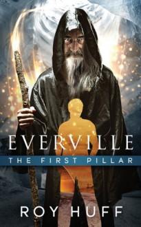 Everville: The First Pillar - Roy Huff