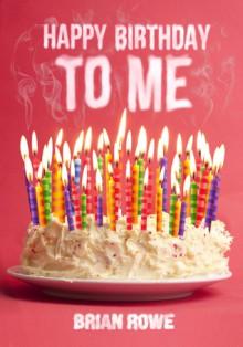 Happy Birthday to Me (Birthday Trilogy, #1) - Brian Rowe