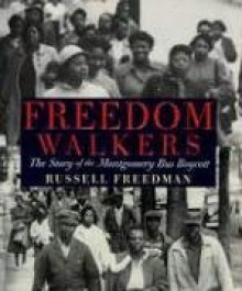 Freedom Walkers: The Story of the Montgomery Bus Boycott (Bank Street College of Education Flora Stieglitz Straus Award (Awards)) - Russell Freedman
