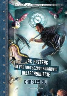 Jak przeżyć w fantastycznonaukowym wszechświecie - Charles Yu,Joanna Skalska,Adam Skalski