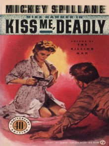 Kiss Me Deadly - Mickey Spillane