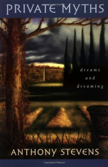 Private Myths: Dreams and Dreaming - Anthony Stevens