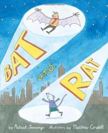 Bat and Rat - Patrick Jennings, Matthew Cordell