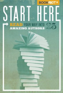 Start Here: Read Your Way Into 25 Amazing Authors - Jeff O'Neal, Rebecca Joines Schinsky