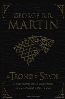 Il Trono di Spade: Libro primo delle cronache del ghiaccio e del fuoco - George R.R. Martin