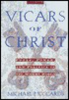 Vicars of Christ: Popes, Power, & Politics in the Modern World - Michael Riccards