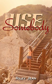 Use Somebody - Joanne LaRe Thompson,Riley Jean