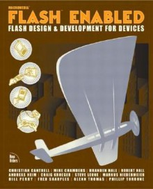 Flash Enabled: Flash Design and Development for Devices - Christian Cantrell, Glenn Thomas, Branden Hall