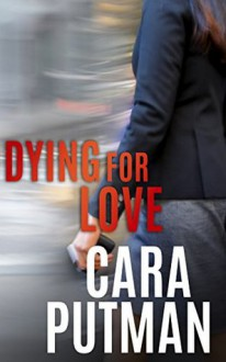 Dying for Love (Hidden Justice) - Cara Putman