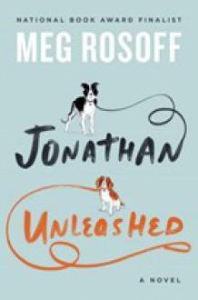 Jonathan Unleashed: A Novel - Meg Rosoff