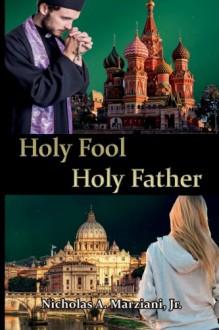Holy Fool Holy Father - Nicholas A. Marziani Jr.