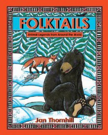 Folktails: Animal Legends from Around the World - Jan Thornhill