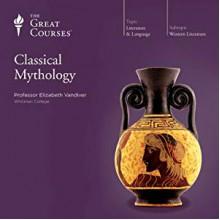 Classical Mythology - The Great Courses, Elizabeth Vandiver