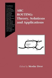 ARC Routing: Theory, Solutions and Applications - Moshe Dror