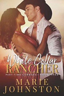 White Collar Rancher (Part-Time Cowboys #3) - Marie Johnston