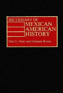 Dictionary of Mexican American History - Matt S. Meier, Feliciano Rivera