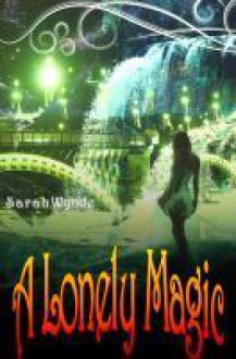 A Lonely Magic - Sarah Wynde
