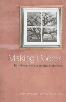 Making Poems: Forty Poems With Commentary By The Poets (Excelsior Editions) - Todd Davis, Erin Murphy