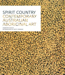 Spirit Country: Contemporary Australian Aboriginal Art - Jennifer Isaacs