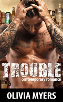 Romance: Trouble (Bad Boy Alpha Male New Adult Romance) (Contemporary Romantic Standalone Comedy Short Stories) - Olivia Myers