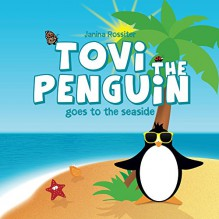 Tovi the Penguin goes to the seaside - Janina Rossiter