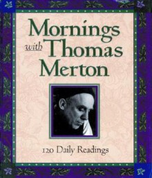 Mornings with Thomas Merton: 120 Daily Readings - John C. Blattner