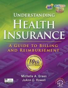 Understanding Health Insurance: A Guide to Billing and Reimbursement - Michelle Green, Jo Rowell