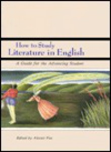 How to Study Literature in English: A Guide for the Advancing Student - Alistair Fox