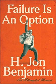 Failure Is An Option An Attempted Memoir - Benjamin Franklin