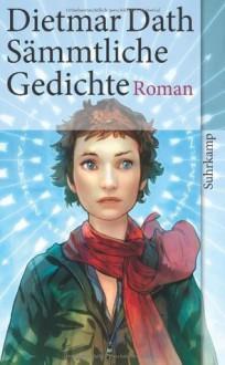 Sämmtliche Gedichte - Dietmar Dath