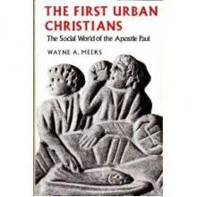 First Urban Christians: The Social World of the Apostle Paul - Wayne A. Meeks