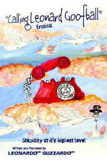 Calling Leonard Goofball: An Adult Comedy Fiction Story - Leonardo Guzzardo