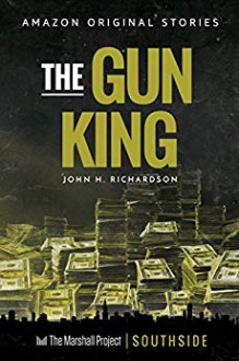 The Gun King - John H. Richardson