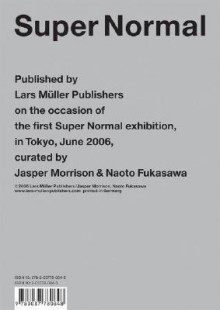 Super Normal: Published by Lars Muller Publishers on the Occasion of the First Super Normal Exhibition, in Tokyo, June 2006, Curated by Jasper Morrison & Naoto Fukasawa - Lars Muller Publishers, Lars Muller Publishers
