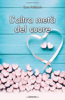 L'altra metà del cuore - Sara Pelizzari