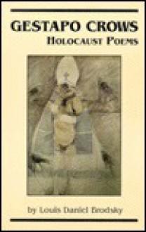 Gestapo Crows: Holocaust Poems - Louis Daniel Brodsky