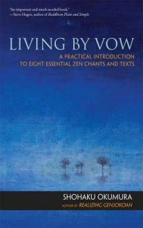 Living by Vow: A Practical Introduction to Eight Essential Zen Chants and Texts - Shohaku Okumura